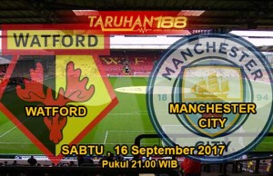 Prediksi Bola Watford vs Manchester City 16 September 2017